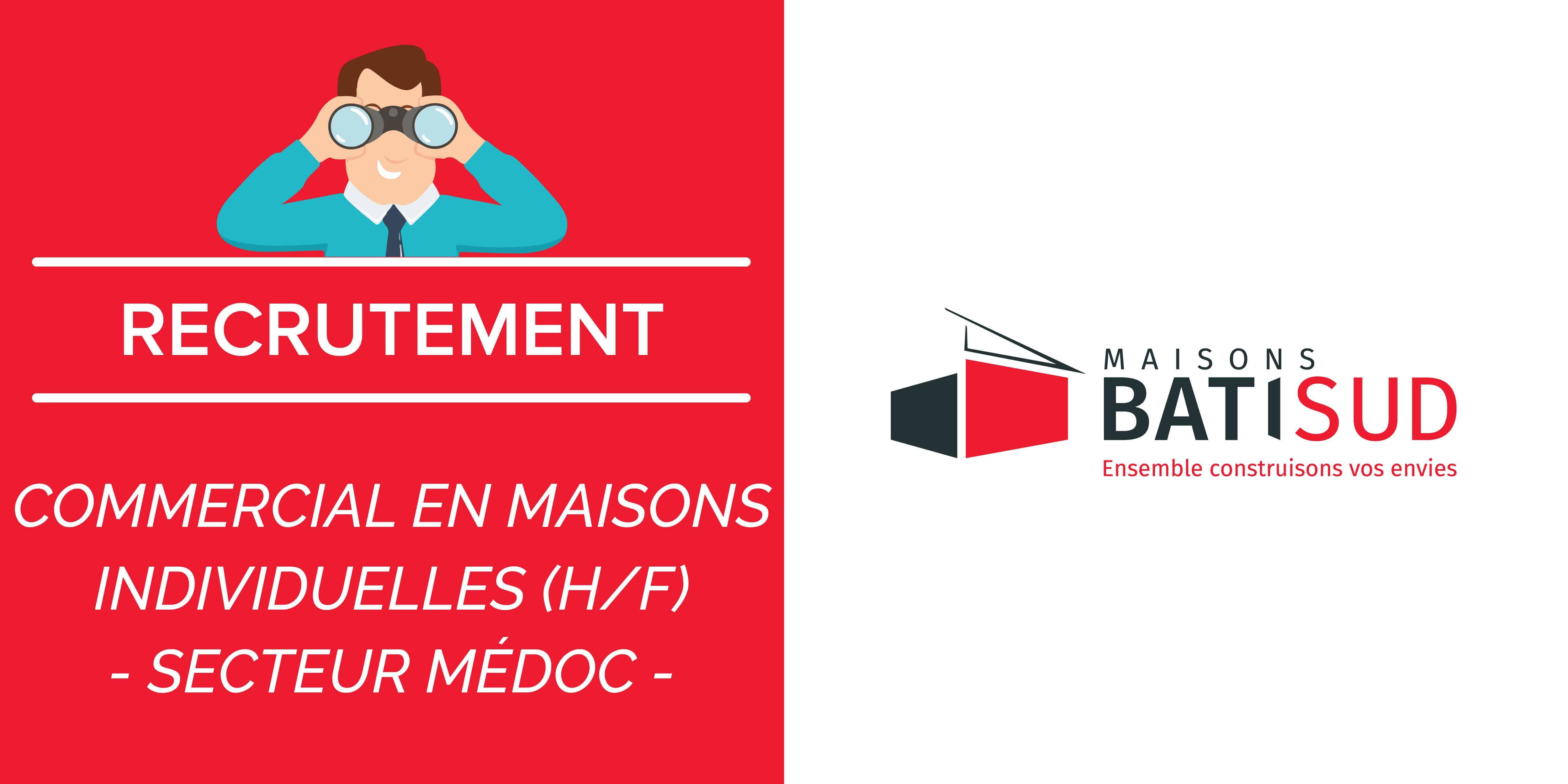MAISONS BATI SUD recrute ! Nous recherchons un(e) COMMERCIAL(E) EN MAISONS INDIVIDUELLES, secteur Médoc