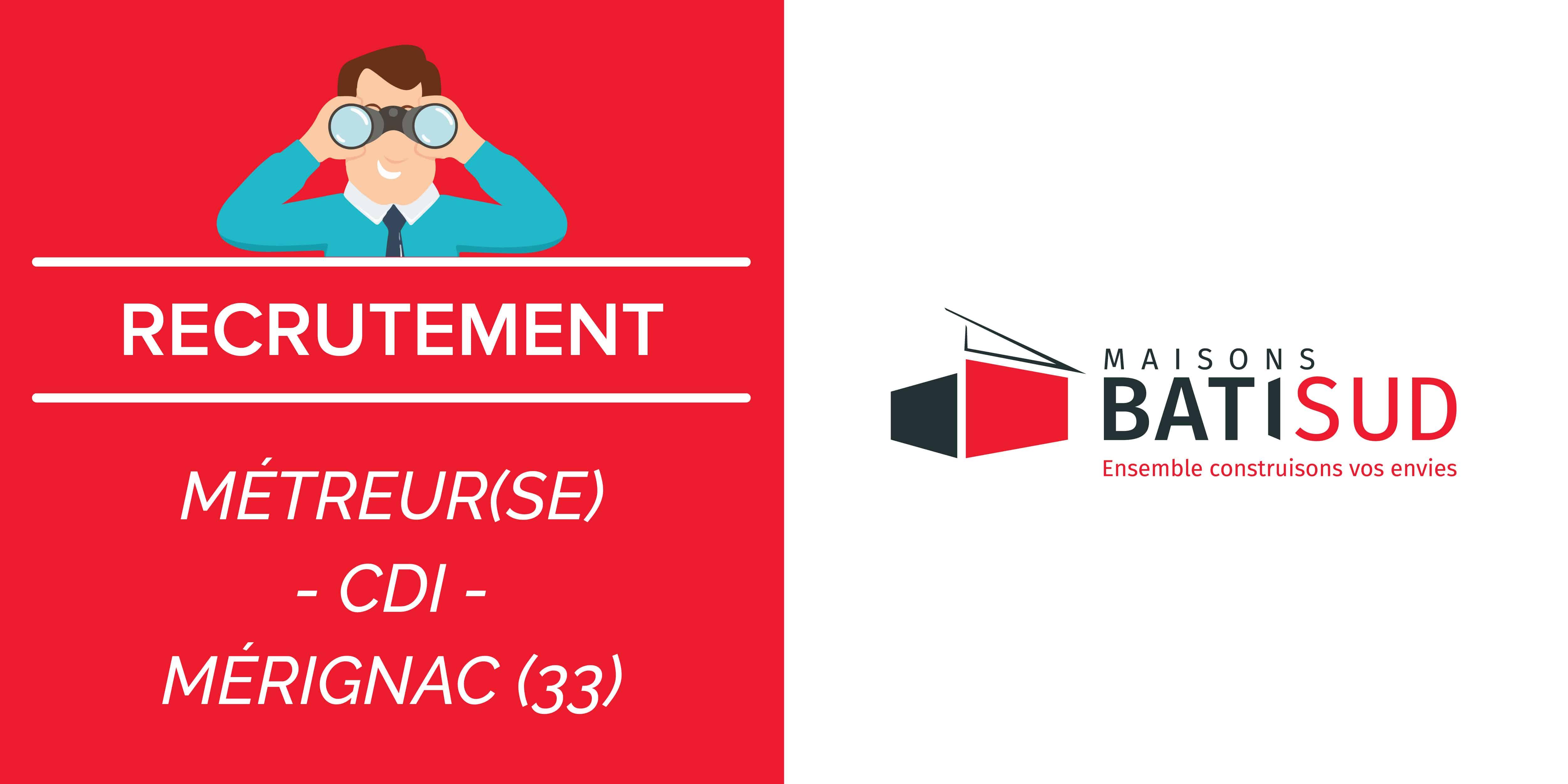 MAISONS BATI SUD recrute ! Nous recherchons un MÉTREUR / une MÉTREUSE en CDI sur MERIGNAC en Gironde (33)