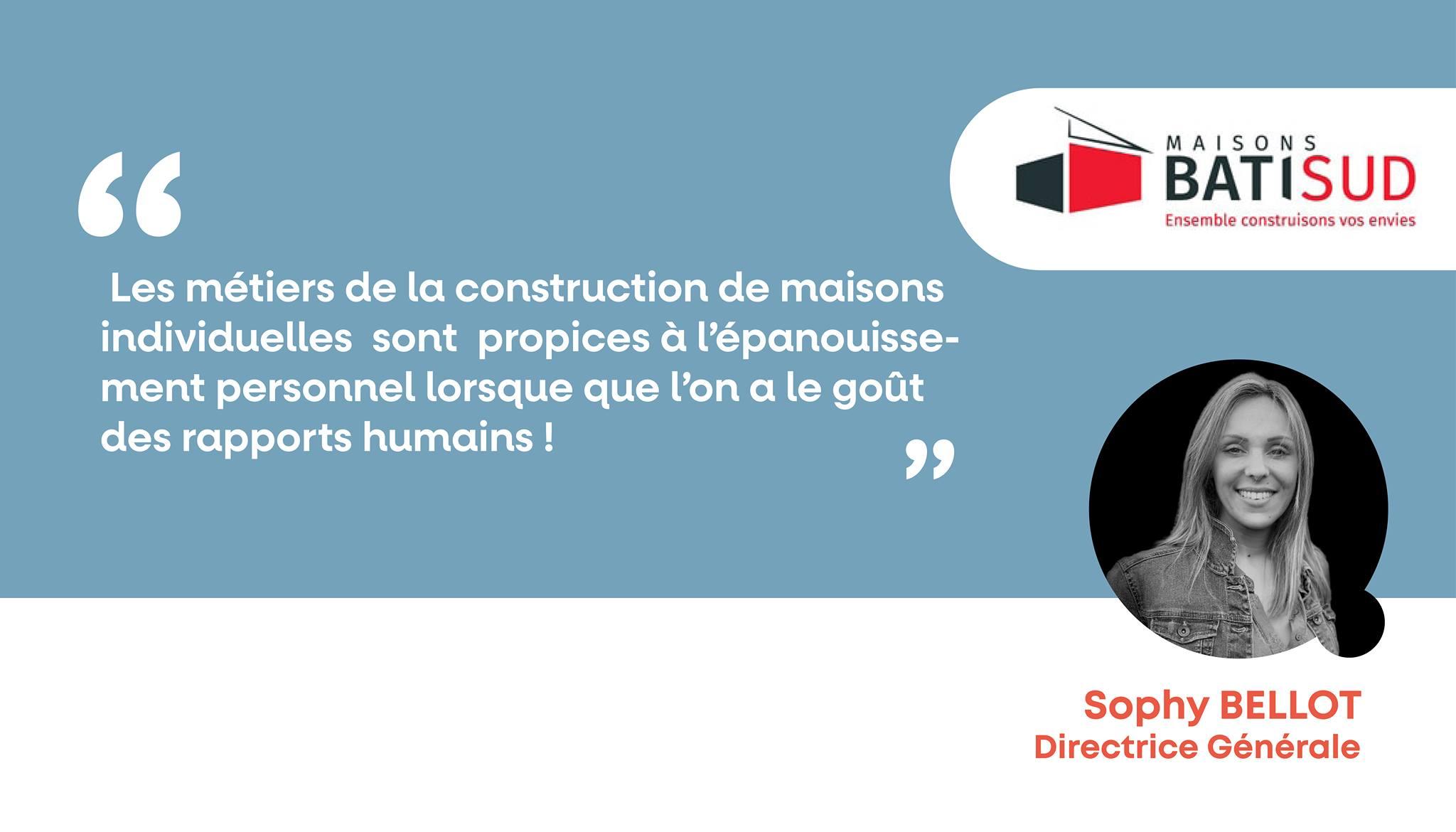 Le témoignage de Sophy Bellot, Directrice Générale de MAISONS BATI SUD à lire sur www.maisons-qualite.com